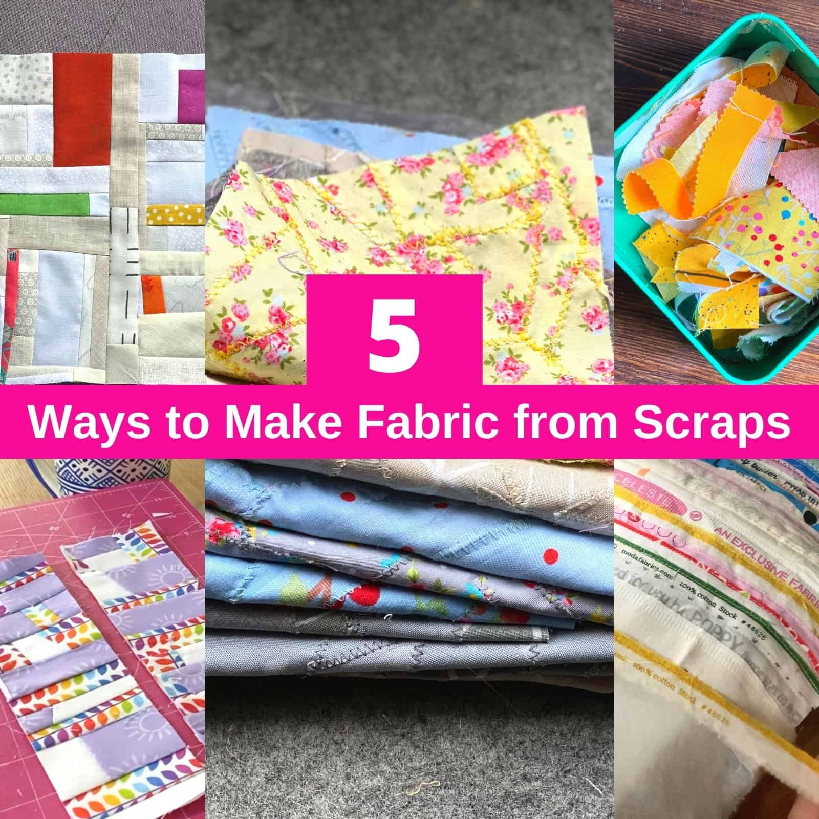 ways to make fabric from scraps